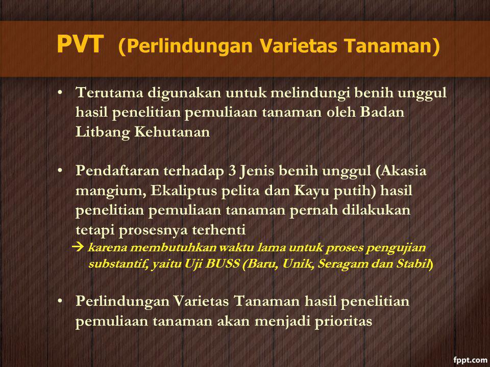 PVT (Perlindungan Varietas Tanaman) Terutama digunakan untuk melindungi benih unggul hasil penelitian pemuliaan tanaman oleh Badan Litbang Kehutanan P