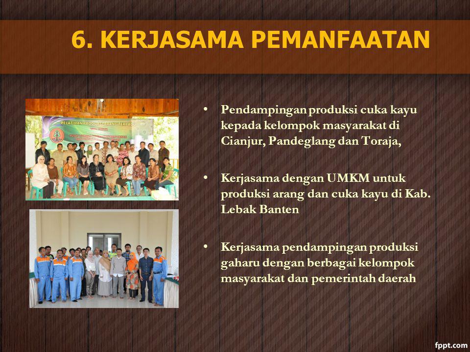 6. KERJASAMA PEMANFAATAN Pendampingan produksi cuka kayu kepada kelompok masyarakat di Cianjur, Pandeglang dan Toraja, Kerjasama dengan UMKM untuk pro