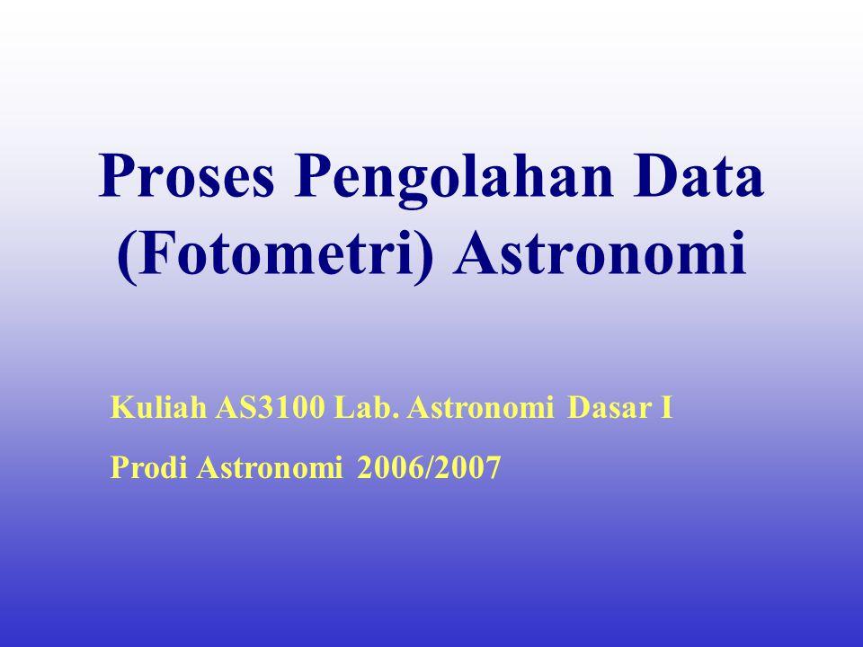 Proses Pengolahan Data (Fotometri) Astronomi Kuliah AS3100 Lab.