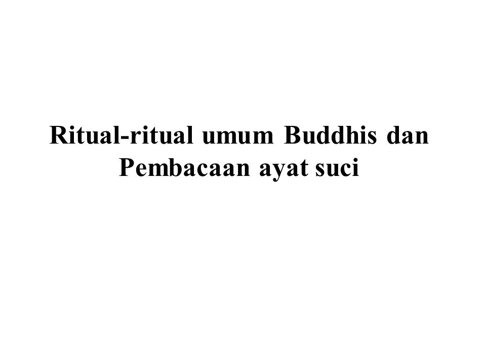 Ritual dan Pembacaan ayat suci Pembacaan ayat suci : Penghormatan kepada Buddha Mengambil Perlindungan Lima Sila Recollection of the qualities of the Triple Gem (the Buddha, Dhamma and Sangha)