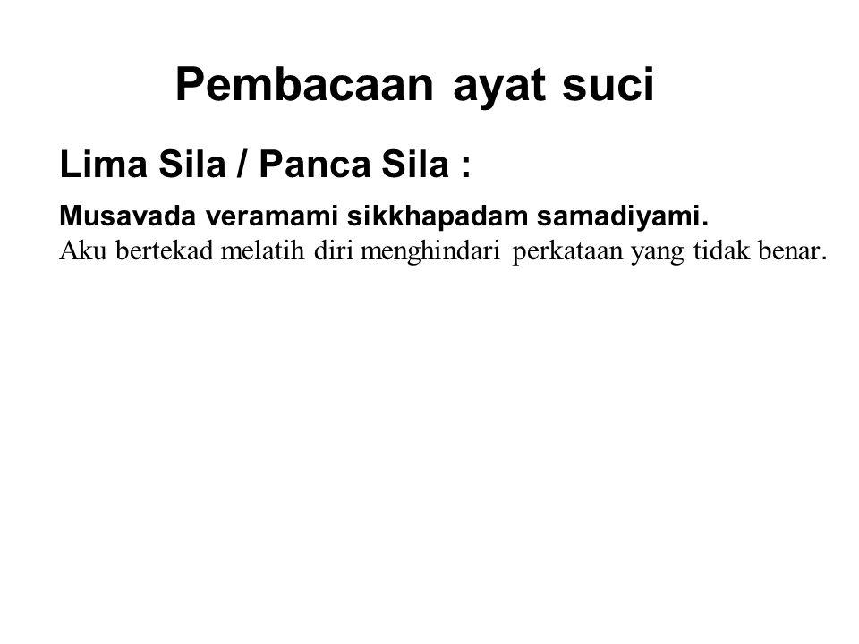 Pembacaan ayat suci Lima Sila / Panca Sila : Musavada veramami sikkhapadam samadiyami.