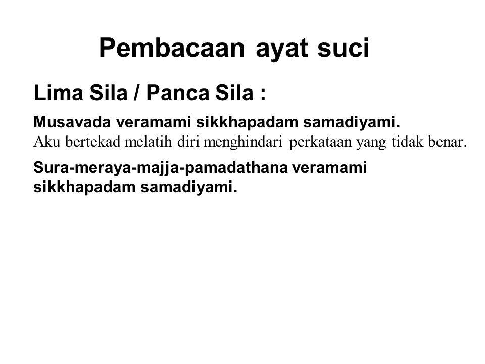 Pembacaan ayat suci Lima Sila / Panca Sila : Musavada veramami sikkhapadam samadiyami. Aku bertekad melatih diri menghindari perkataan yang tidak bena