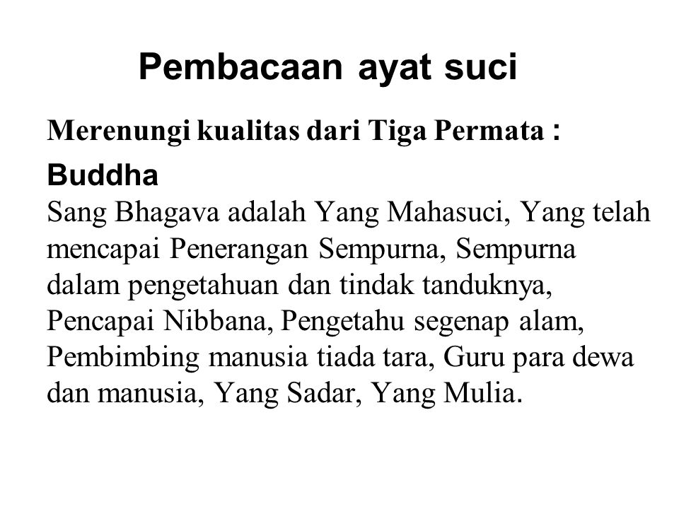 Pembacaan ayat suci Merenungi kualitas dari Tiga Permata : Buddha Sang Bhagava adalah Yang Mahasuci, Yang telah mencapai Penerangan Sempurna, Sempurna