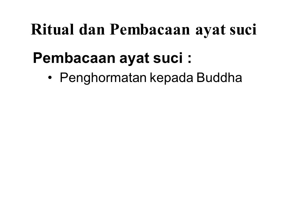 Ritual dan Pembacaan ayat suci Pembacaan ayat suci : Penghormatan kepada Buddha Mengambil Perlindungan Lima Sila Recollection of the qualities of the Triple Gem (the Buddha, Dhamma and Sangha)