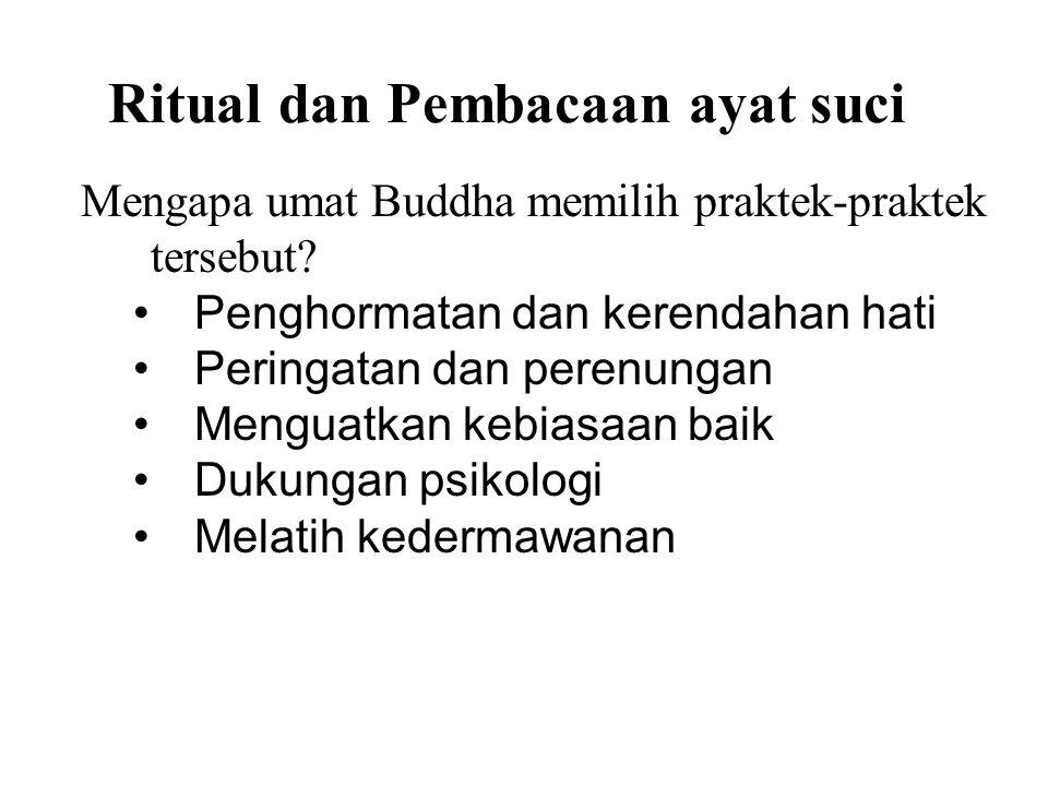 Ritual dan Pembacaan ayat suci Mengapa umat Buddha memilih praktek-praktek tersebut? Penghormatan dan kerendahan hati Peringatan dan perenungan Mengua