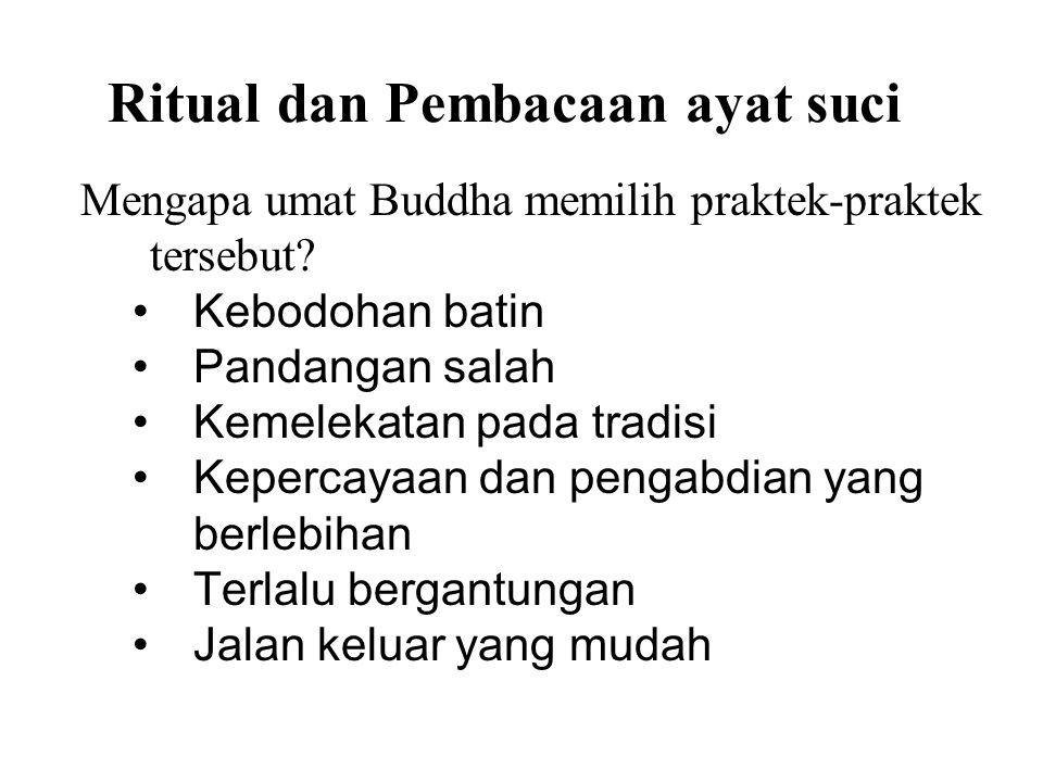 Ritual dan Pembacaan ayat suci Mengapa umat Buddha memilih praktek-praktek tersebut? Kebodohan batin Pandangan salah Kemelekatan pada tradisi Kepercay