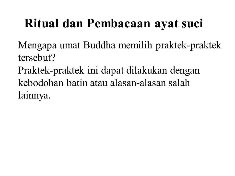 Ritual dan Pembacaan ayat suci Mengapa umat Buddha memilih praktek-praktek tersebut? Praktek-praktek ini dapat dilakukan dengan kebodohan batin atau a