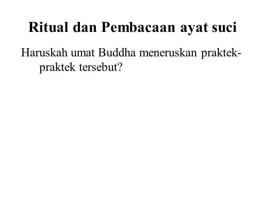 Ritual dan Pembacaan ayat suci Haruskah umat Buddha meneruskan praktek- praktek tersebut? No-if it hinders our progress. Yes-if it assists our progres