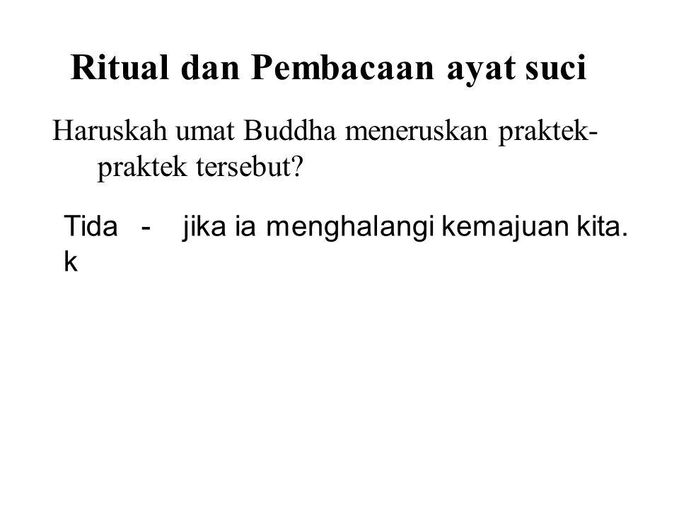 Ritual dan Pembacaan ayat suci Haruskah umat Buddha meneruskan praktek- praktek tersebut? Tida k -jika ia menghalangi kemajuan kita. Yes-if it assists