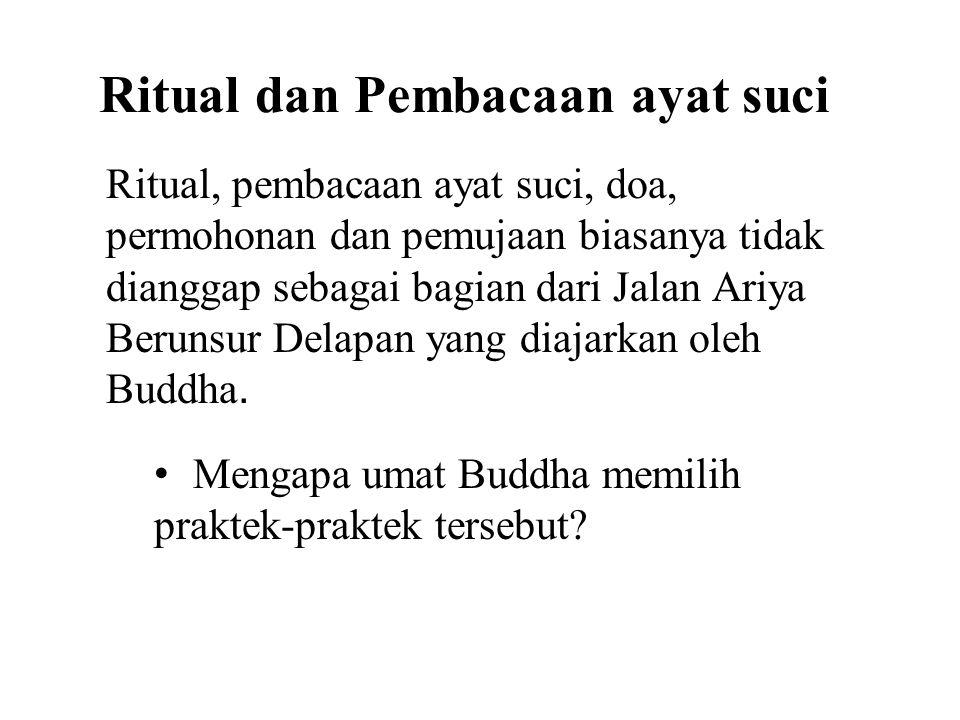 Ritual dan Pembacaan ayat suci Ritual, pembacaan ayat suci, doa, permohonan dan pemujaan biasanya tidak dianggap sebagai bagian dari Jalan Ariya Berunsur Delapan yang diajarkan oleh Buddha.
