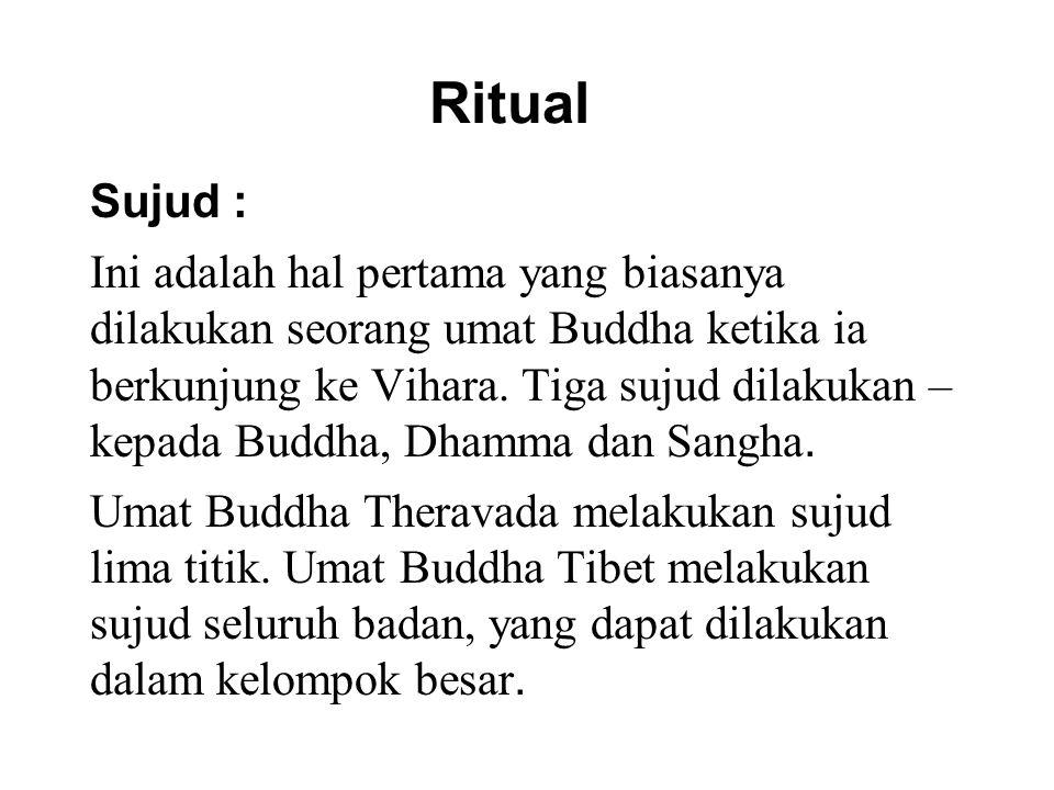 Ritual Sujud : Ini adalah hal pertama yang biasanya dilakukan seorang umat Buddha ketika ia berkunjung ke Vihara.