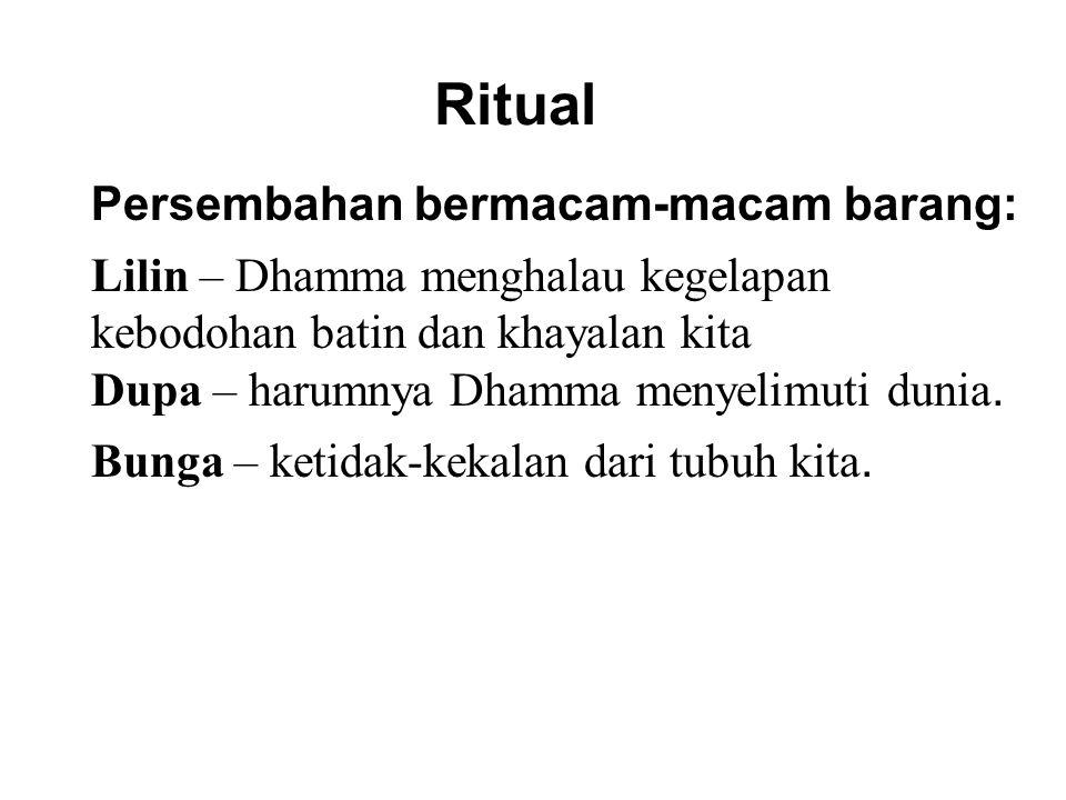 Ritual Persembahan bermacam-macam barang: Lilin – Dhamma menghalau kegelapan kebodohan batin dan khayalan kita Dupa – harumnya Dhamma menyelimuti duni