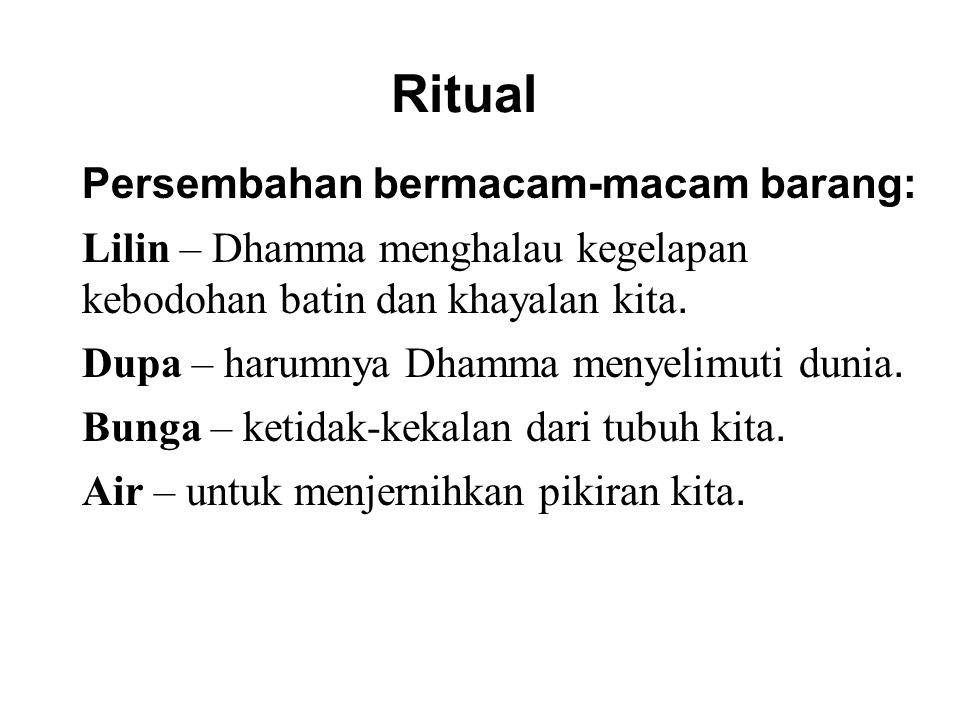 Ritual Persembahan bermacam-macam barang: Lilin – Dhamma menghalau kegelapan kebodohan batin dan khayalan kita.