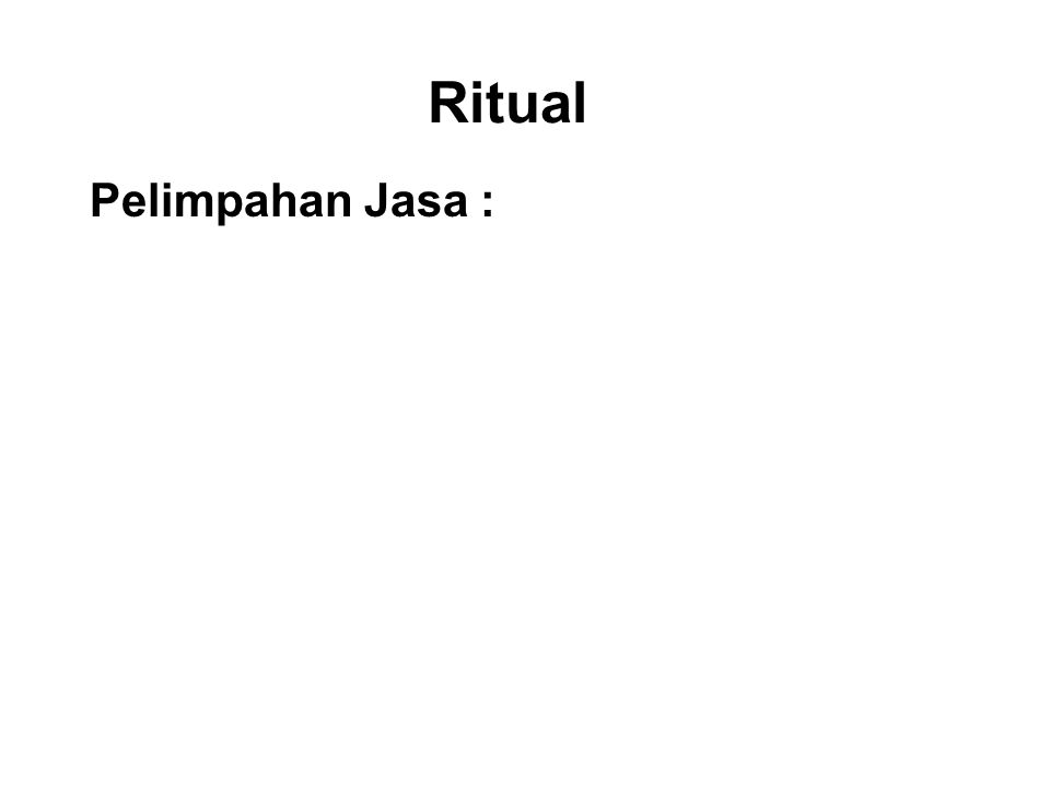 Ritual Pelimpahan Jasa : To share the positive kamma that we have accumulated with our departed relatives and all other beings for their happiness.