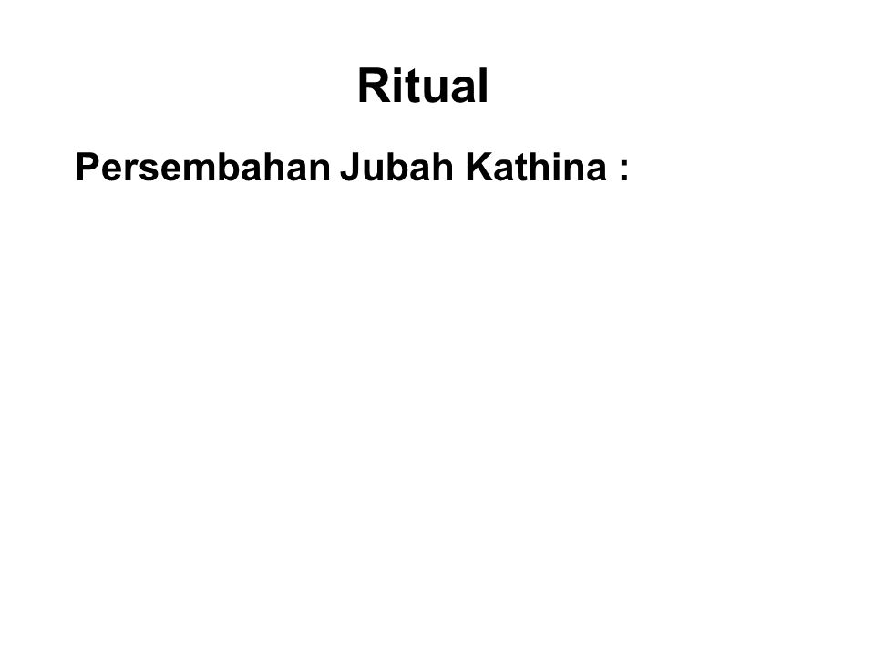 Ritual Persembahan Jubah Kathina : This stems from a rule made by the Buddha that monks have to spend 3 months in a year staying in one place, during