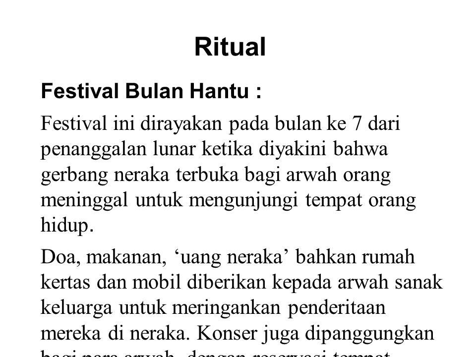 Ritual Festival Bulan Hantu : Festival ini dirayakan pada bulan ke 7 dari penanggalan lunar ketika diyakini bahwa gerbang neraka terbuka bagi arwah or