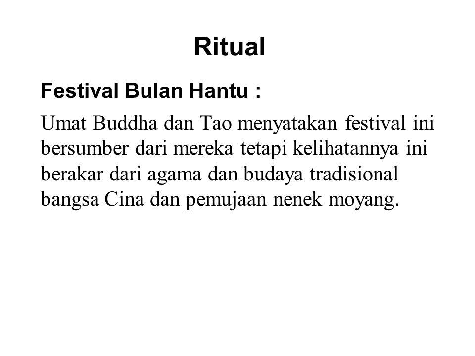 Ritual Festival Bulan Hantu : Umat Buddha dan Tao menyatakan festival ini bersumber dari mereka tetapi kelihatannya ini berakar dari agama dan budaya