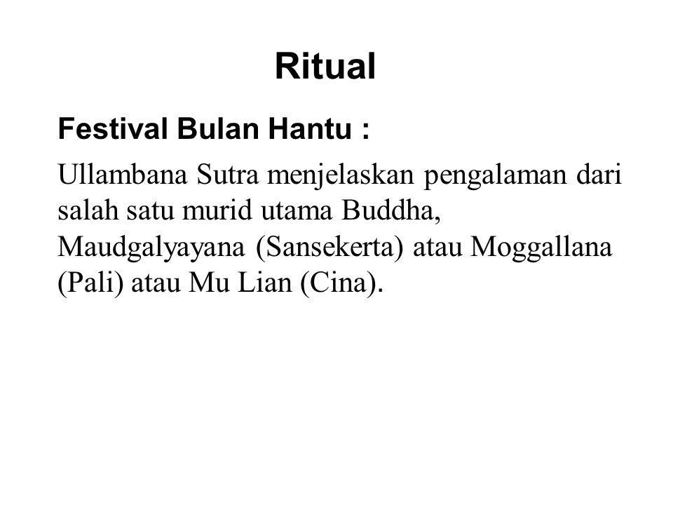 Ritual Festival Bulan Hantu : Ullambana Sutra menjelaskan pengalaman dari salah satu murid utama Buddha, Maudgalyayana (Sansekerta) atau Moggallana (Pali) atau Mu Lian (Cina).