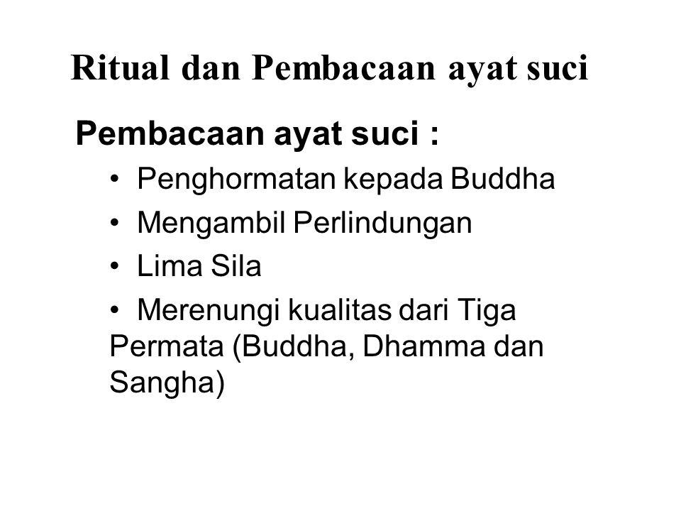 Ritual dan Pembacaan ayat suci Pembacaan ayat suci : Penghormatan kepada Buddha Mengambil Perlindungan Lima Sila Merenungi kualitas dari Tiga Permata (Buddha, Dhamma dan Sangha)