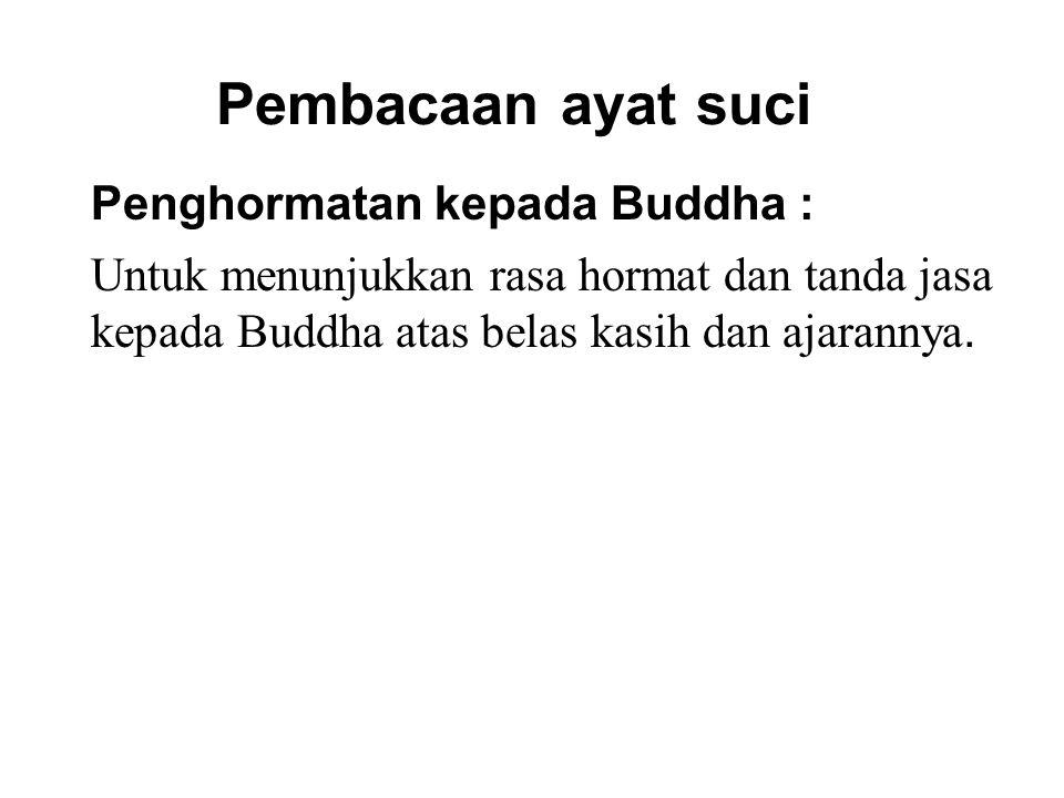 Pembacaan ayat suci Penghormatan kepada Buddha : Untuk menunjukkan rasa hormat dan tanda jasa kepada Buddha atas belas kasih dan ajarannya.