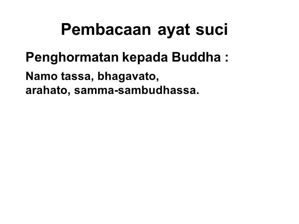 Pembacaan ayat suci Penghormatan kepada Buddha : Namo tassa, bhagavato, arahato, samma-sambudhassa. Honour To Him, The Blessed One, The Worthy One, Th