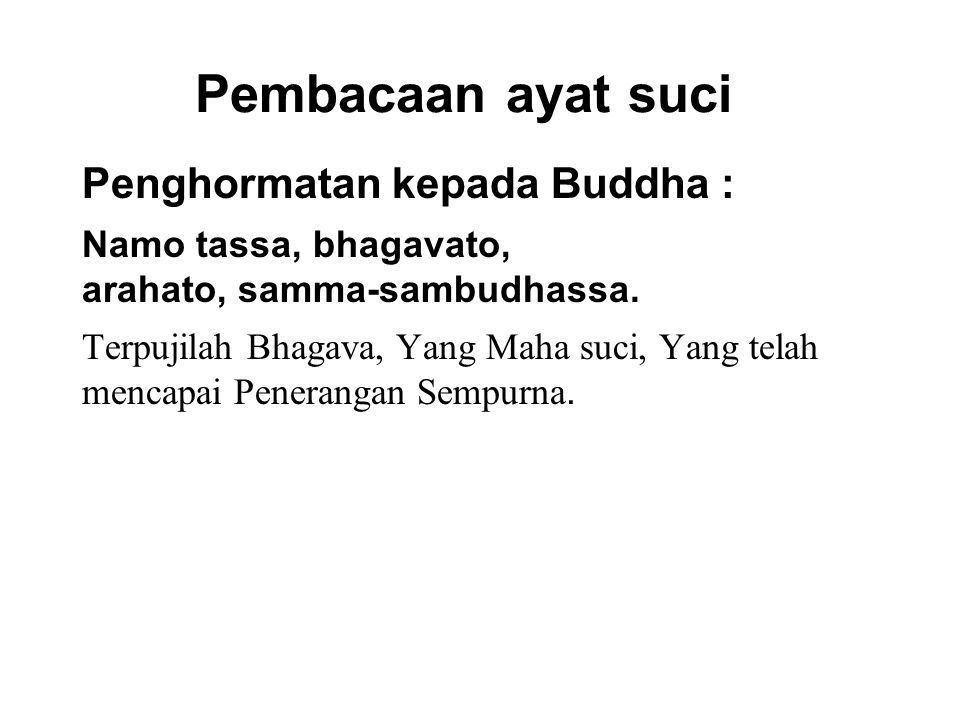 Pembacaan ayat suci Penghormatan kepada Buddha : Namo tassa, bhagavato, arahato, samma-sambudhassa. Terpujilah Bhagava, Yang Maha suci, Yang telah men