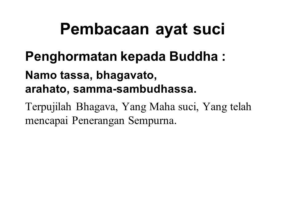 Pembacaan ayat suci Penghormatan kepada Buddha : Namo tassa, bhagavato, arahato, samma-sambudhassa.