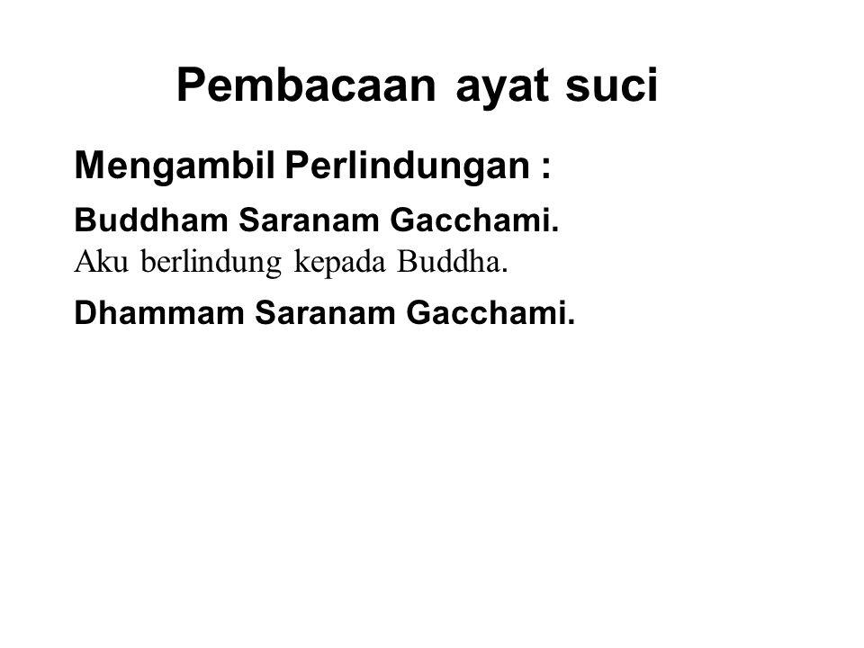 Pembacaan ayat suci Mengambil Perlindungan : Buddham Saranam Gacchami.