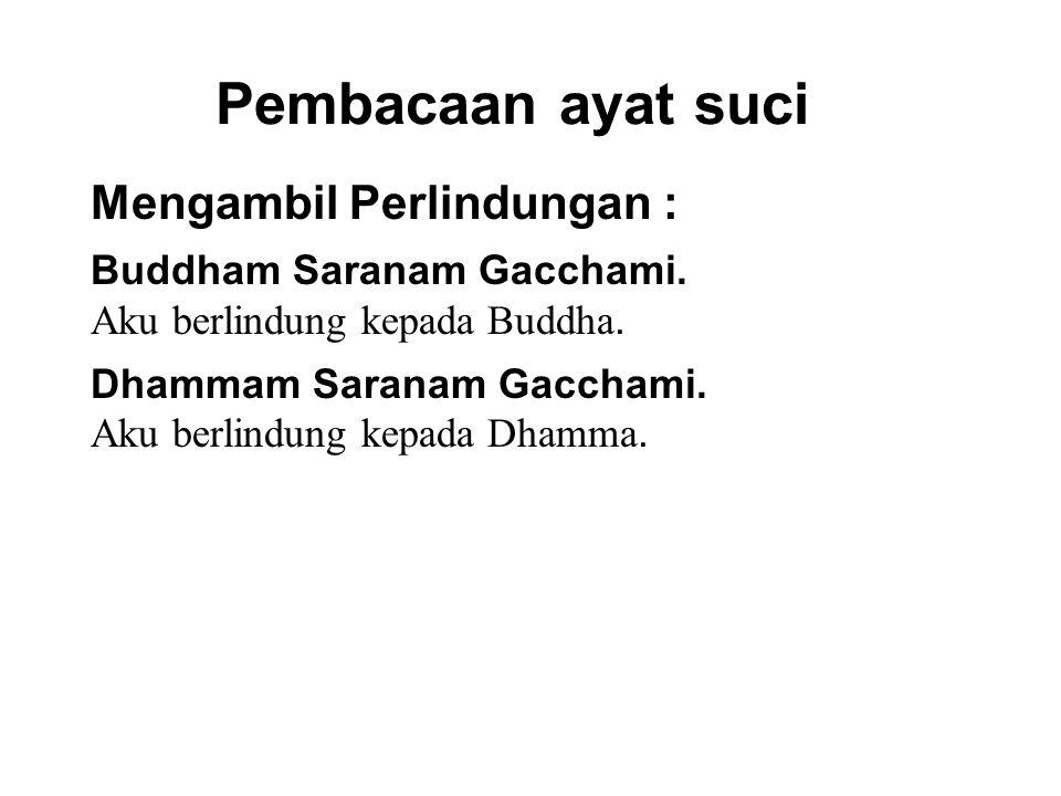 Pembacaan ayat suci Mengambil Perlindungan : Buddham Saranam Gacchami. Aku berlindung kepada Buddha. Dhammam Saranam Gacchami. Aku berlindung kepada D