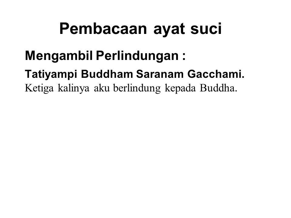 Pembacaan ayat suci Mengambil Perlindungan : Tatiyampi Buddham Saranam Gacchami.