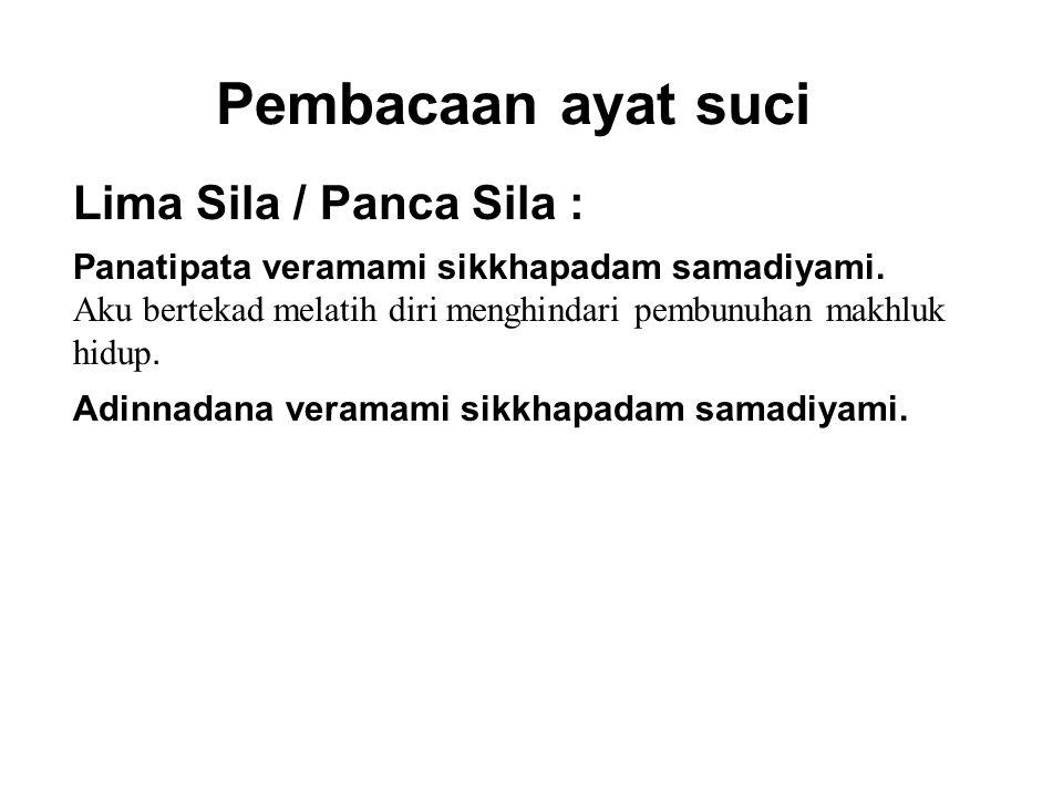 Pembacaan ayat suci Lima Sila / Panca Sila : Panatipata veramami sikkhapadam samadiyami.