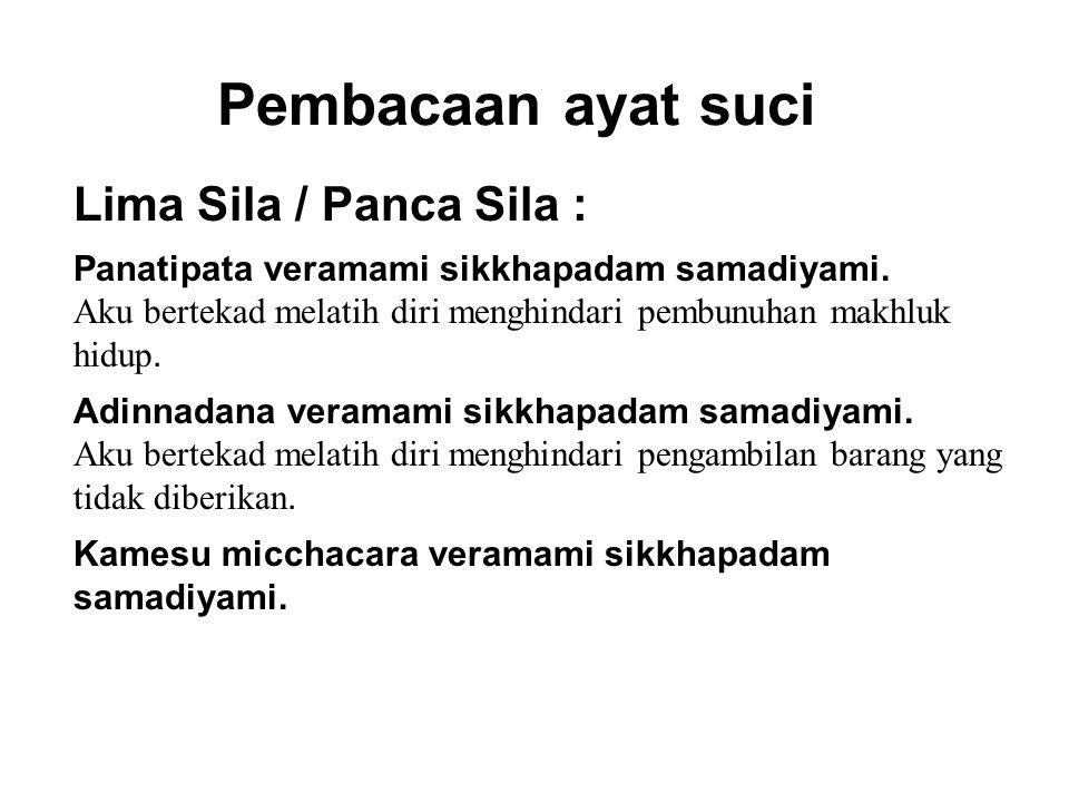 Pembacaan ayat suci Lima Sila / Panca Sila : Panatipata veramami sikkhapadam samadiyami. Aku bertekad melatih diri menghindari pembunuhan makhluk hidu