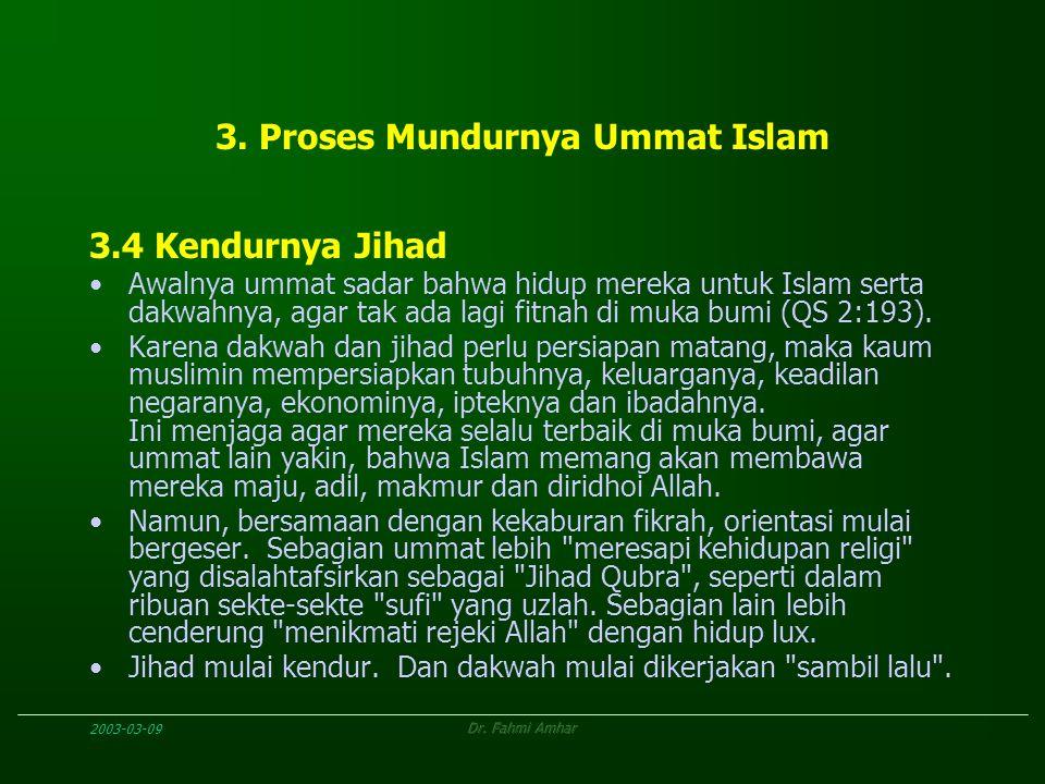 2003-03-09Dr. Fahmi Amhar 3. Proses Mundurnya Ummat Islam 3.4 Kendurnya Jihad Awalnya ummat sadar bahwa hidup mereka untuk Islam serta dakwahnya, agar