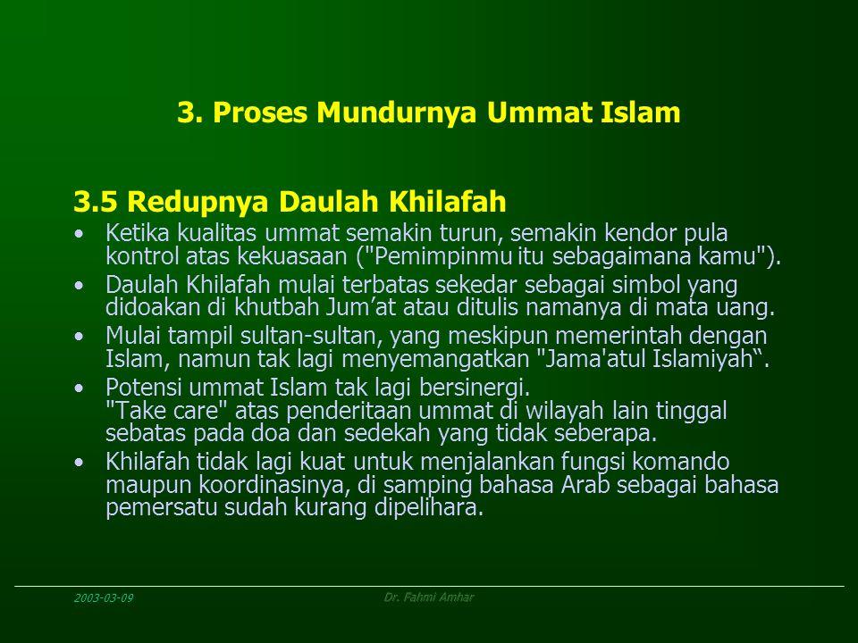 2003-03-09Dr. Fahmi Amhar 3. Proses Mundurnya Ummat Islam 3.5 Redupnya Daulah Khilafah Ketika kualitas ummat semakin turun, semakin kendor pula kontro