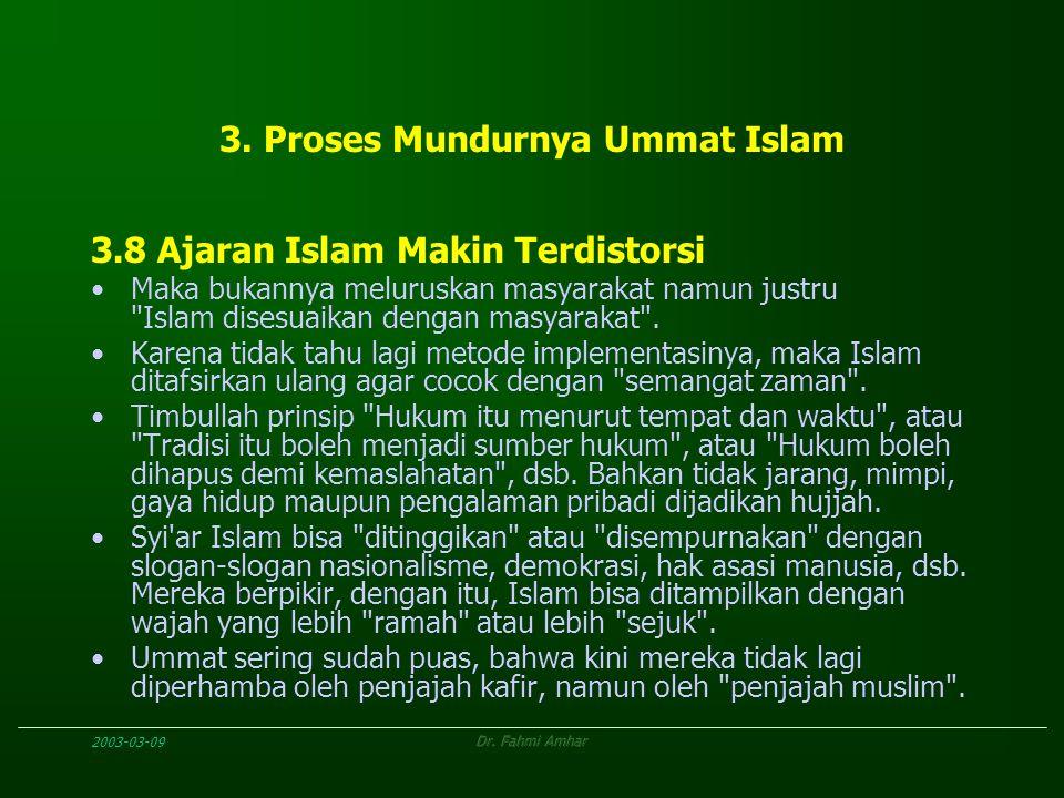 2003-03-09Dr. Fahmi Amhar 3. Proses Mundurnya Ummat Islam 3.8 Ajaran Islam Makin Terdistorsi Maka bukannya meluruskan masyarakat namun justru