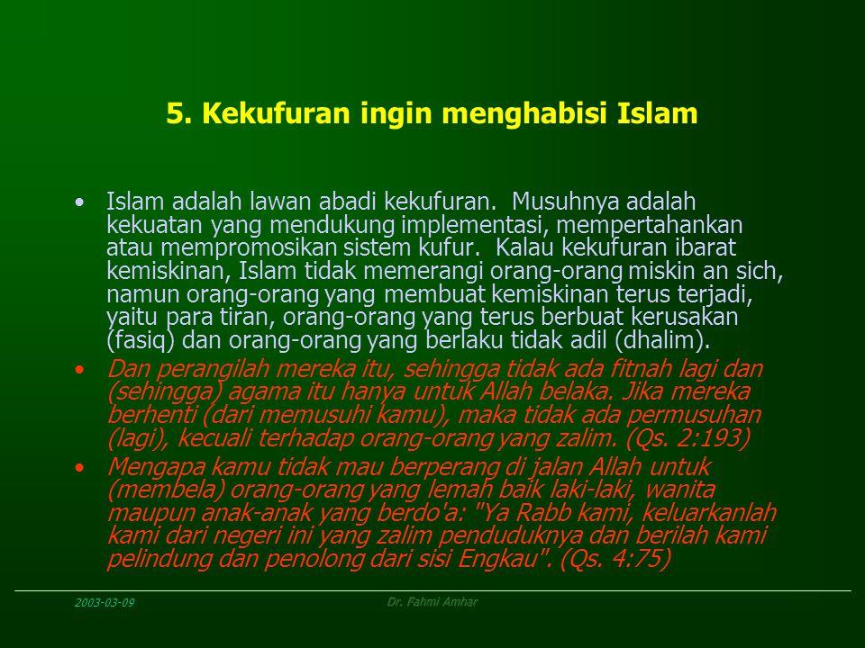 2003-03-09Dr. Fahmi Amhar 5. Kekufuran ingin menghabisi Islam Islam adalah lawan abadi kekufuran. Musuhnya adalah kekuatan yang mendukung implementasi