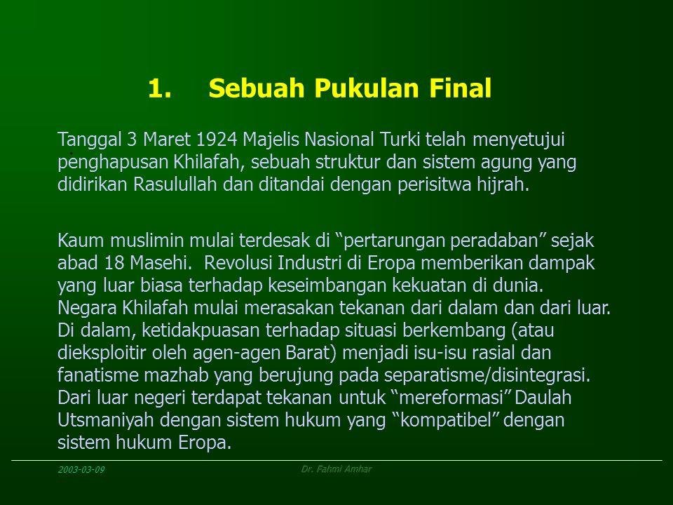 2003-03-09Dr. Fahmi Amhar 1.Sebuah Pukulan Final Tanggal 3 Maret 1924 Majelis Nasional Turki telah menyetujui penghapusan Khilafah, sebuah struktur da