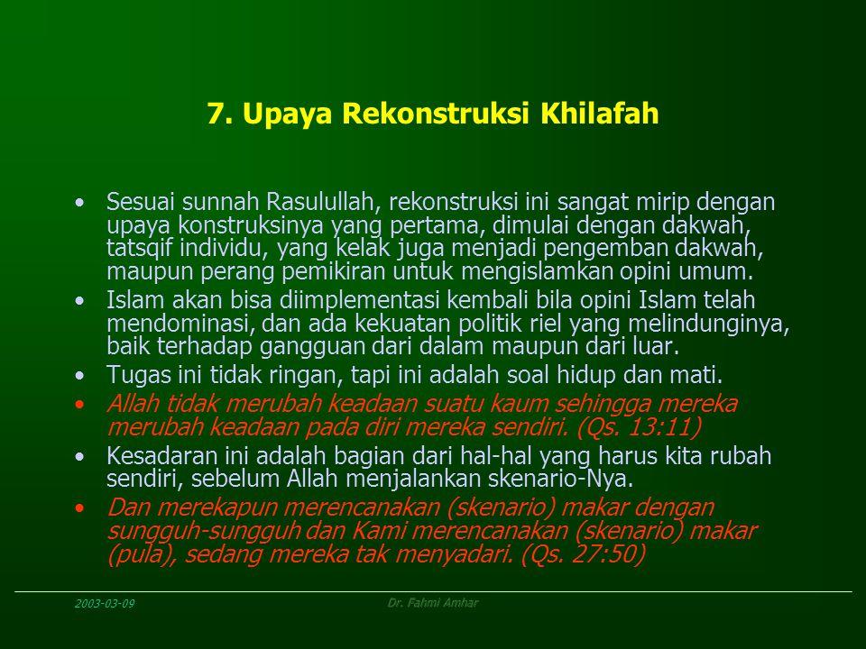 2003-03-09Dr. Fahmi Amhar 7. Upaya Rekonstruksi Khilafah Sesuai sunnah Rasulullah, rekonstruksi ini sangat mirip dengan upaya konstruksinya yang perta