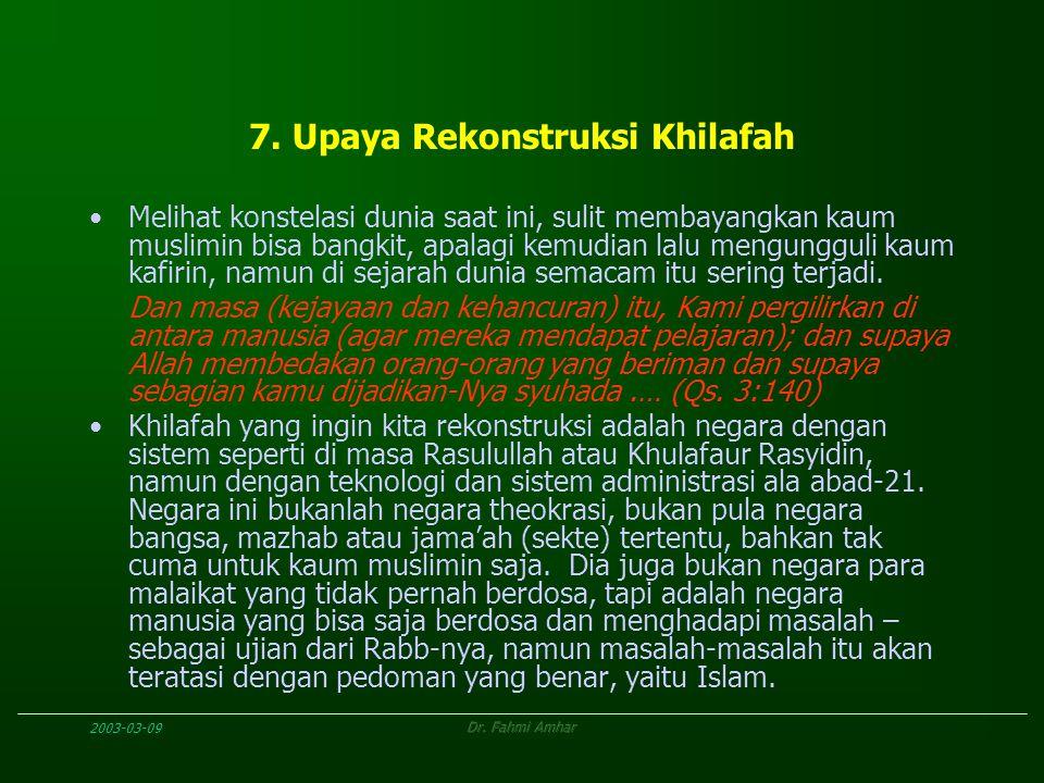2003-03-09Dr. Fahmi Amhar 7. Upaya Rekonstruksi Khilafah Melihat konstelasi dunia saat ini, sulit membayangkan kaum muslimin bisa bangkit, apalagi kem
