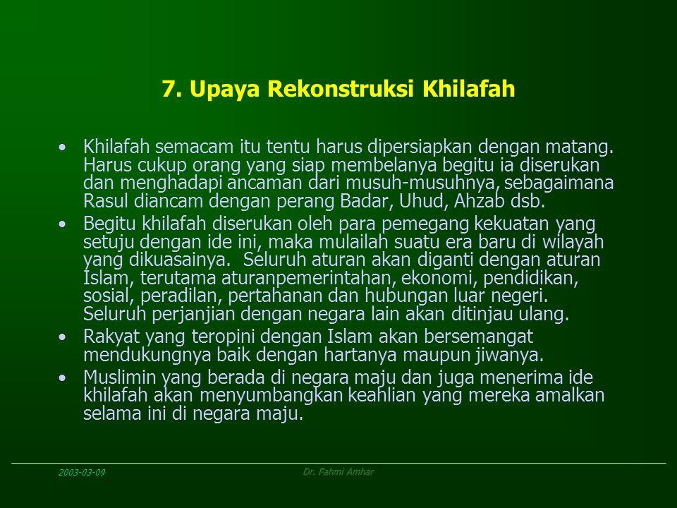 2003-03-09Dr. Fahmi Amhar 7. Upaya Rekonstruksi Khilafah Khilafah semacam itu tentu harus dipersiapkan dengan matang. Harus cukup orang yang siap memb