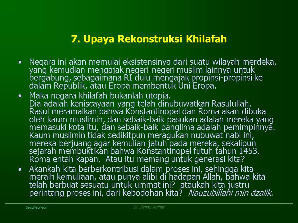 2003-03-09Dr. Fahmi Amhar 7. Upaya Rekonstruksi Khilafah Negara ini akan memulai eksistensinya dari suatu wilayah merdeka, yang kemudian mengajak nege
