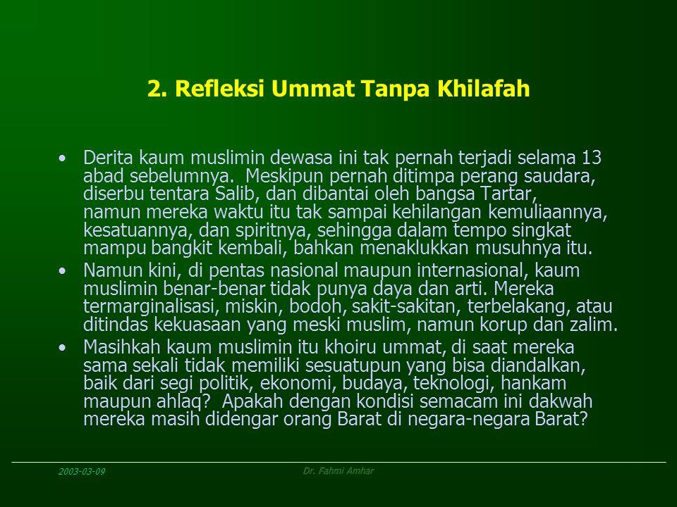 2003-03-09Dr. Fahmi Amhar 2. Refleksi Ummat Tanpa Khilafah Derita kaum muslimin dewasa ini tak pernah terjadi selama 13 abad sebelumnya. Meskipun pern
