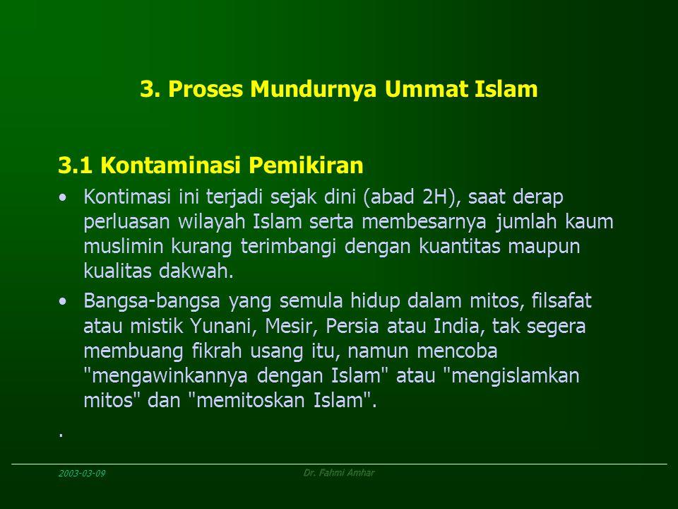 2003-03-09Dr. Fahmi Amhar 3. Proses Mundurnya Ummat Islam 3.1 Kontaminasi Pemikiran Kontimasi ini terjadi sejak dini (abad 2H), saat derap perluasan w