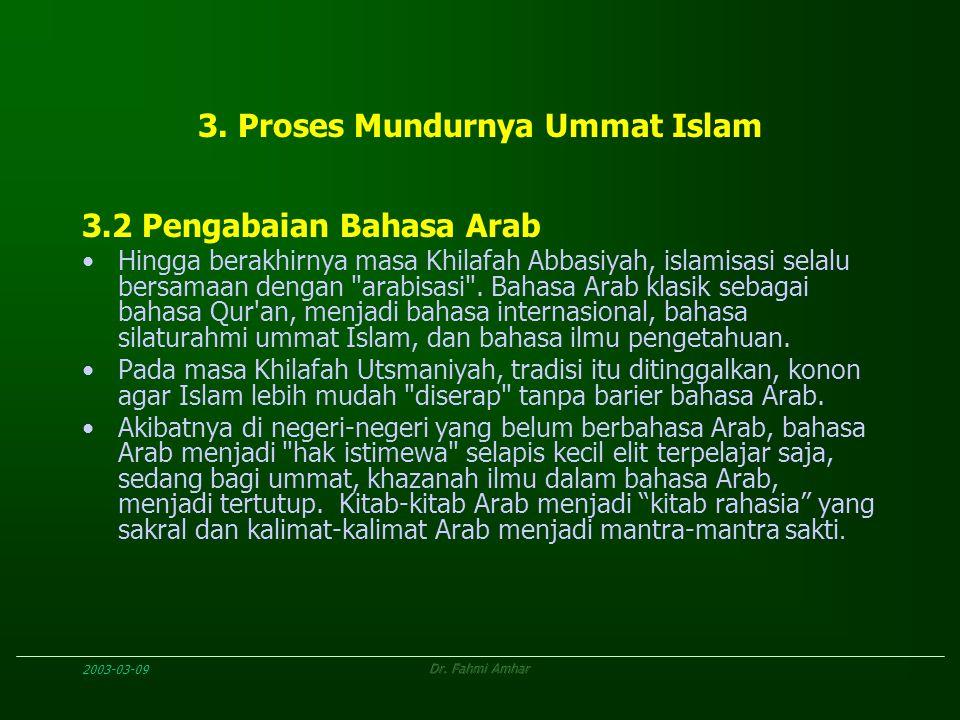 2003-03-09Dr. Fahmi Amhar 3. Proses Mundurnya Ummat Islam 3.2 Pengabaian Bahasa Arab Hingga berakhirnya masa Khilafah Abbasiyah, islamisasi selalu ber