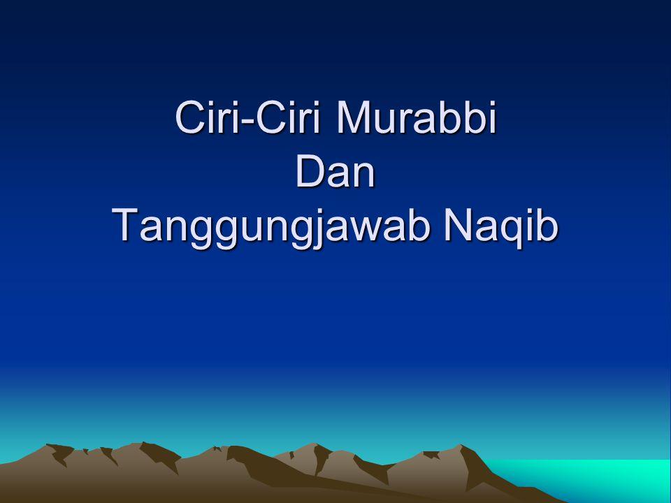 Ciri-Ciri Murabbi Definisi Murabbi: Murobbi adalah orang yang melaksanakan proses tarbiah morabbi, dengan fokus kerjanya pada pembentukam peribadi muslim solih dan muslih,yang memperhatikan aspek pemeliharaan [ar-ria'yah], pengembangan [at-tanmiah] dan pengarahan [at-taujih] serta penugasan [at-tauzhif].
