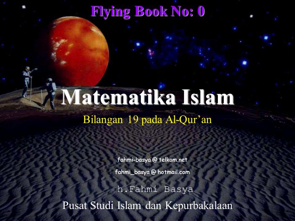 Flying Book No: 0 fahmi_basya @ hotmail.com Matematika Islam h.Fahmi Basya Bilangan 19 pada Al-Qur'an Pusat Studi Islam dan Kepurbakalaan fahmi-basya