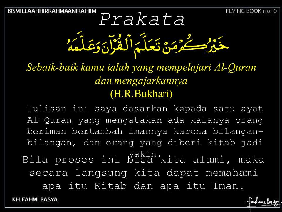 Sebaik-baik kamu ialah yang mempelajari Al-Quran dan mengajarkannya (H.R.Bukhari) Tulisan ini saya dasarkan kepada satu ayat Al-Quran yang mengatakan