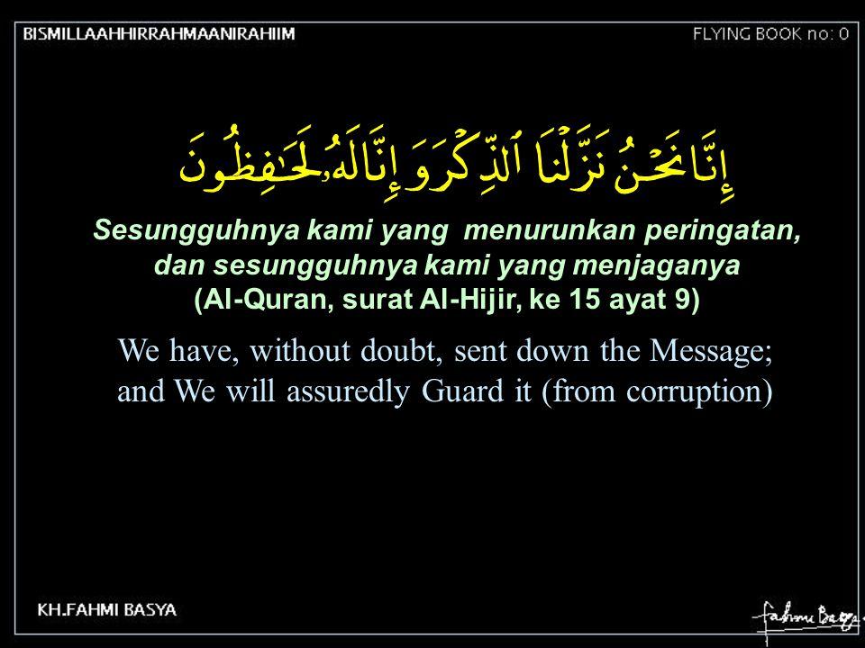 Sesungguhnya kami yang menurunkan peringatan, dan sesungguhnya kami yang menjaganya (Al-Quran, surat Al-Hijir, ke 15 ayat 9) We have, without doubt, s