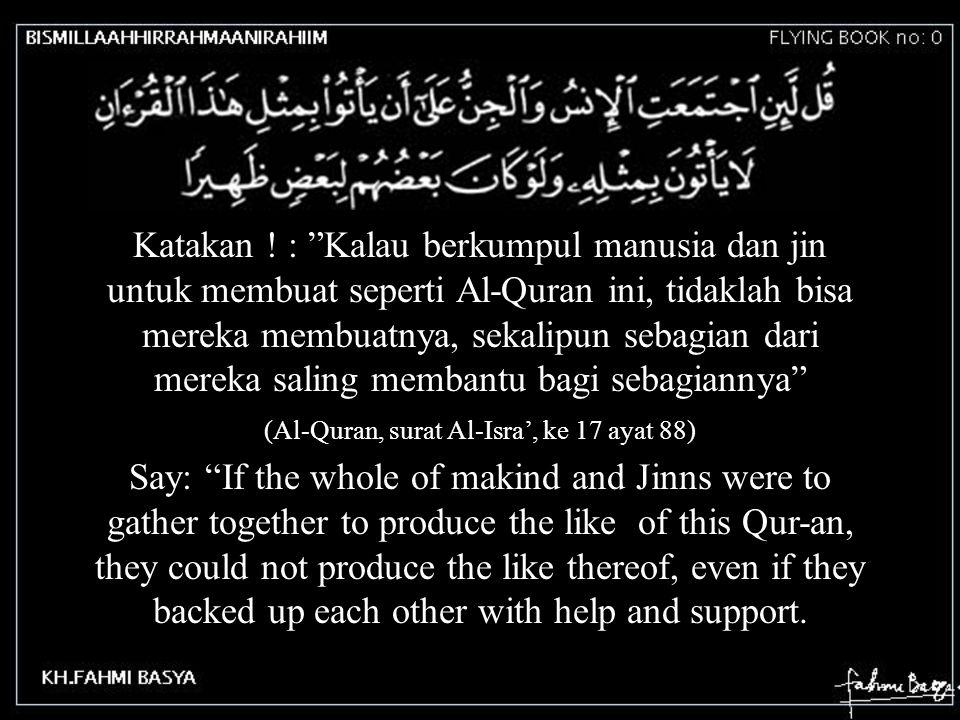 """Katakan ! : """"Kalau berkumpul manusia dan jin untuk membuat seperti Al-Quran ini, tidaklah bisa mereka membuatnya, sekalipun sebagian dari mereka salin"""