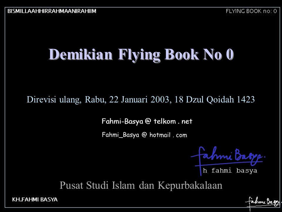 Fahmi-Basya @ telkom. net h fahmi basya Fahmi_Basya @ hotmail. com Demikian Flying Book No 0 Pusat Studi Islam dan Kepurbakalaan Direvisi ulang, Rabu,